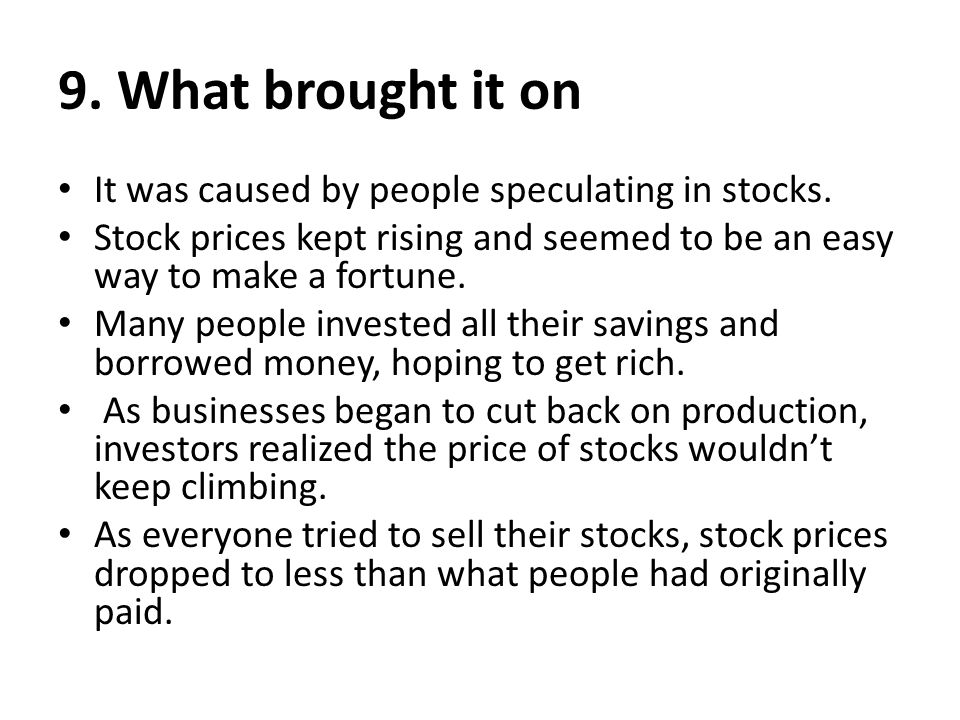 9.What brought it on It was caused by people speculating in stocks.