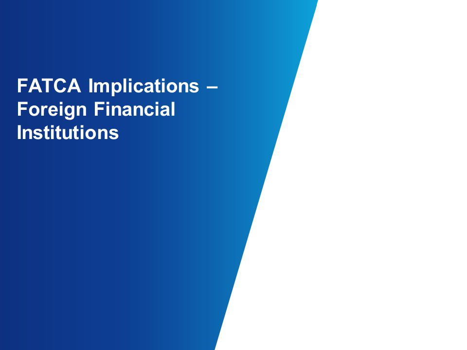 FATCA Implications – Foreign Financial Institutions