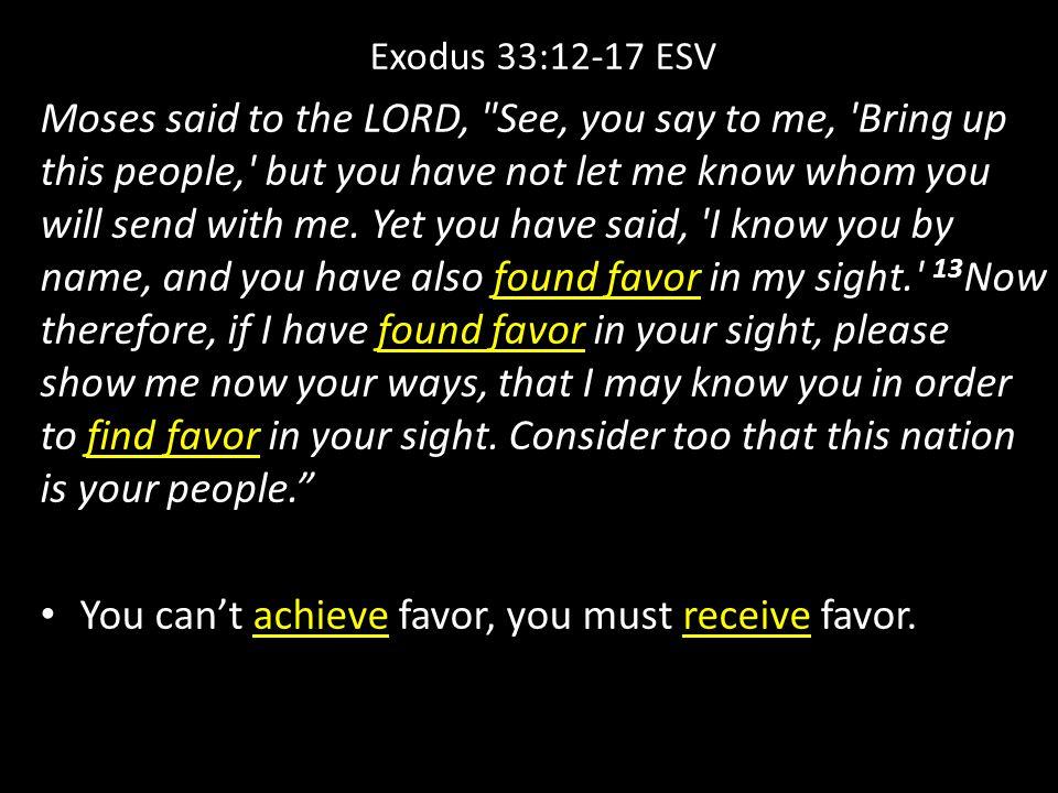 Exodus 33:12-17 ESV Moses said to the LORD,