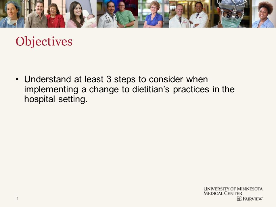 TITLE & CONTENT Objectives Understand at least 3 steps to consider when implementing a change to dietitian's practices in the hospital setting.
