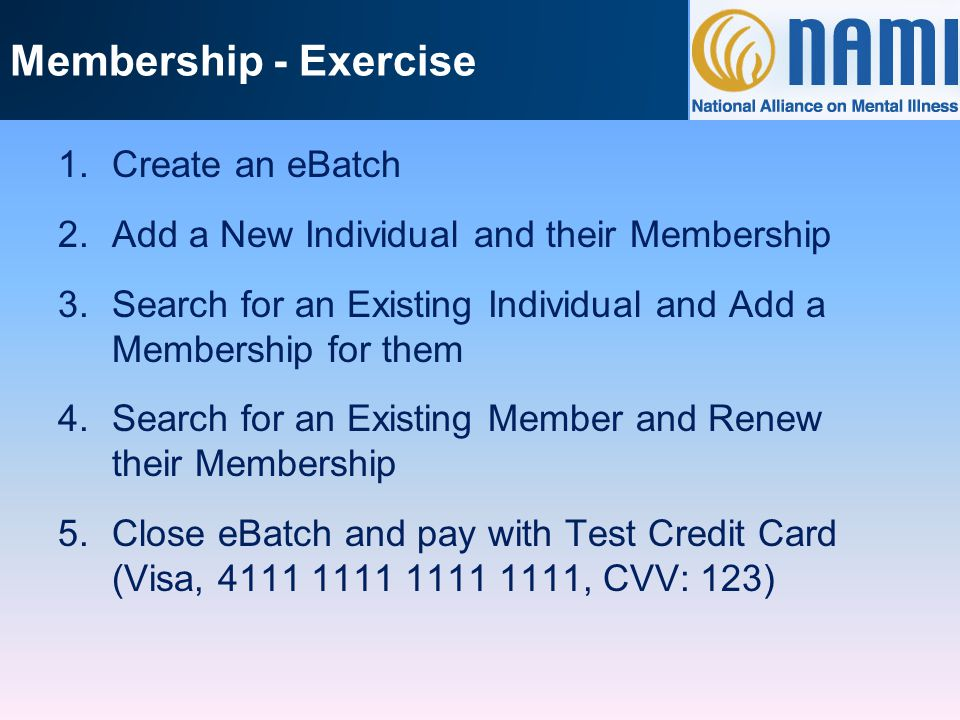 Membership - Exercise 1.Create an eBatch 2.Add a New Individual and their Membership 3.Search for an Existing Individual and Add a Membership for them