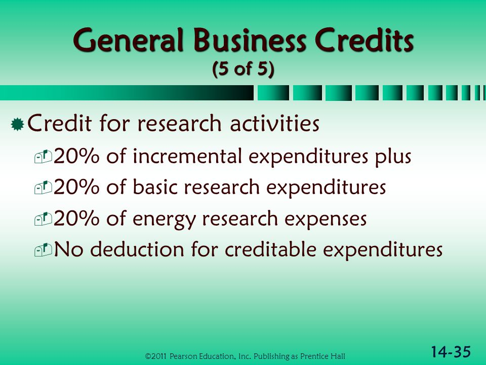 14-35 General Business Credits (5 of 5)  Credit for research activities  20% of incremental expenditures plus  20% of basic research expenditures 