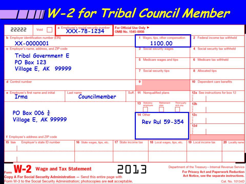 W-2 for Tribal Council Member Tribal Government E PO Box 123 Village E, AK 99999 XX-0000001 XXX-78-1234 PO Box 006 ¾ Village E, AK 99999 CouncilmemberIrma Rev Rul 59-354 1100.00