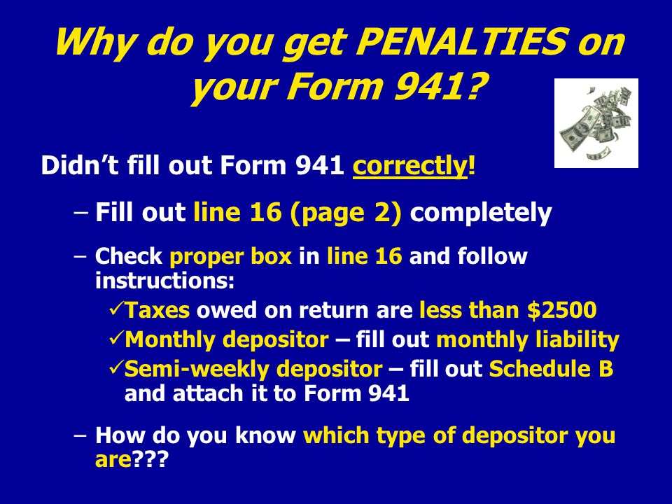 Why do you get PENALTIES on your Form 941. Didn't fill out Form 941 correctly.