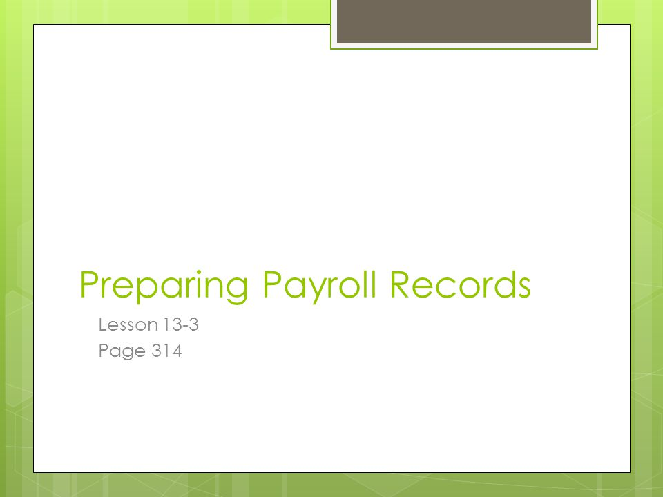 Preparing Payroll Records Lesson 13-3 Page 314