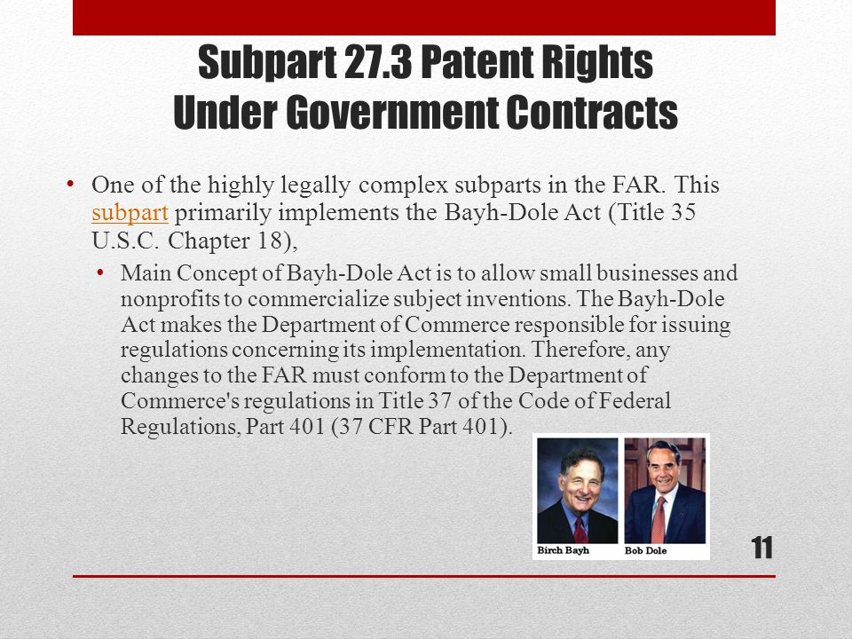 Subpart 27.3 Patent Rights Under Government Contracts One of the highly legally complex subparts in the FAR.