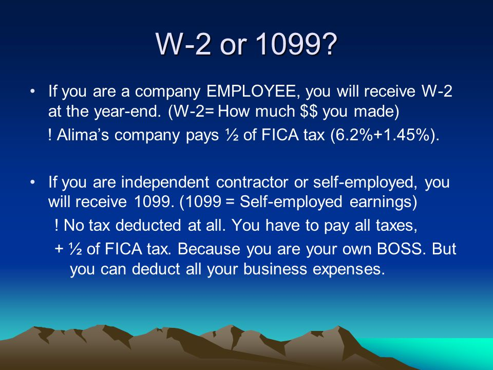 W-2 or 1099? If you are a company EMPLOYEE, you will receive W-2 at the year-end. (W-2= How much $$ you made) ! Alima's company pays ½ of FICA tax (6.