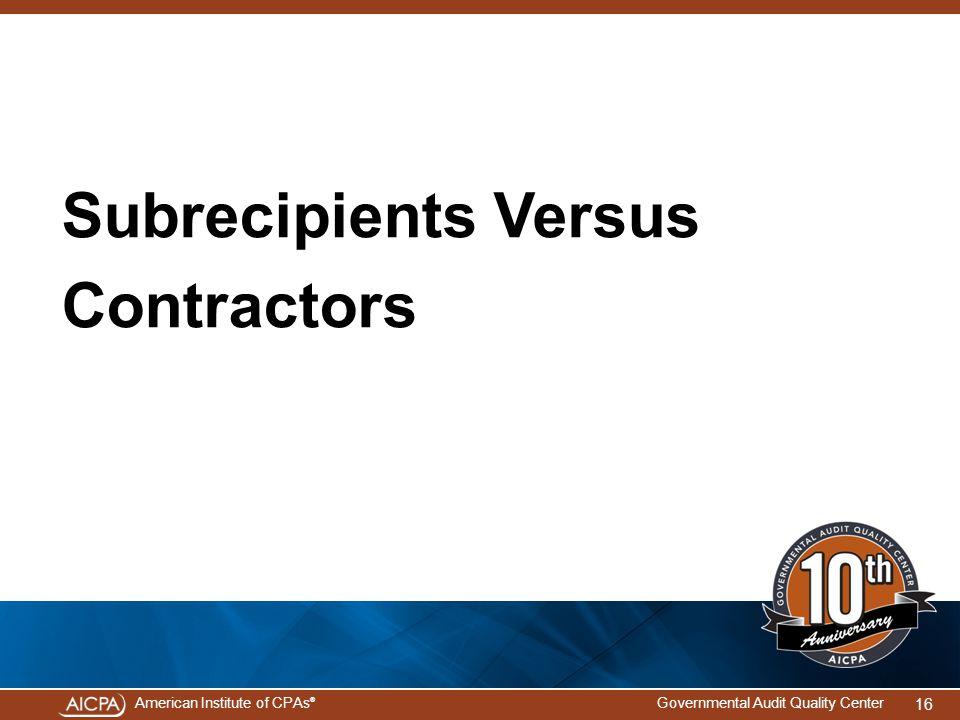 American Institute of CPAs ® Governmental Audit Quality Center 16 Subrecipients Versus Contractors