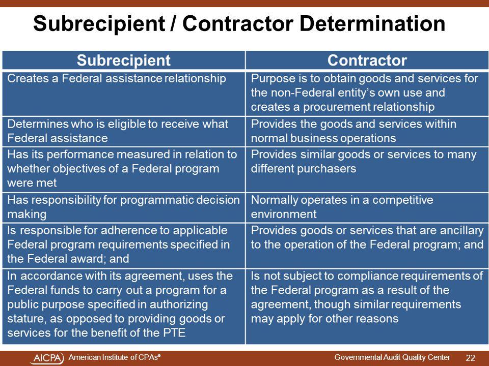 American Institute of CPAs ® Governmental Audit Quality Center Subrecipient / Contractor Determination 22