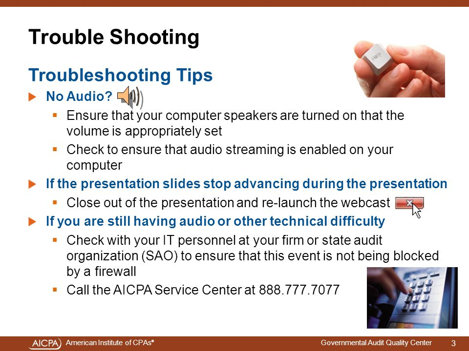 American Institute of CPAs ® Governmental Audit Quality Center Trouble Shooting Troubleshooting Tips No Audio.