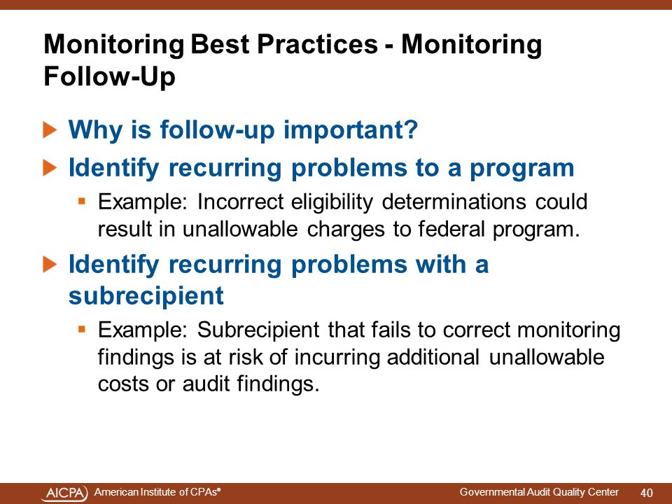 American Institute of CPAs ® Governmental Audit Quality Center Monitoring Best Practices - Monitoring Follow-Up Why is follow-up important.