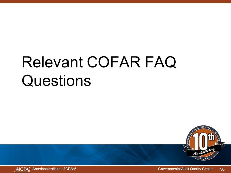 American Institute of CPAs ® Governmental Audit Quality Center Relevant COFAR FAQ Questions 56