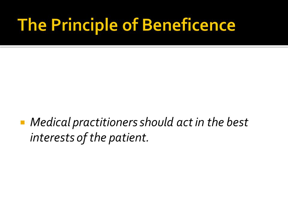  Medical practitioners should act in the best interests of the patient.