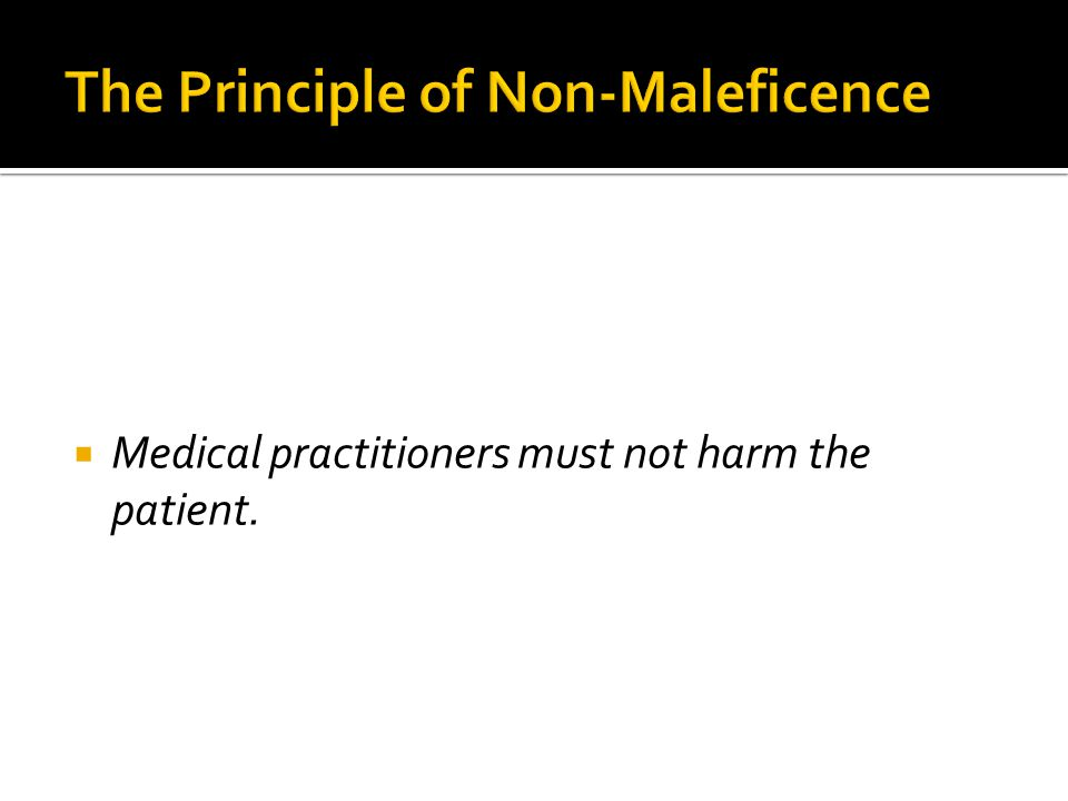  Medical practitioners must not harm the patient.