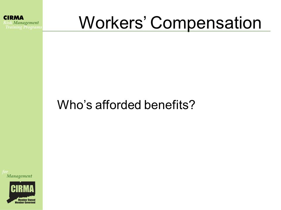 Workers' Compensation Who's afforded benefits