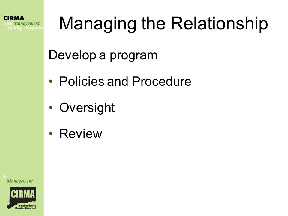 Managing the Relationship Develop a program Policies and Procedure Oversight Review