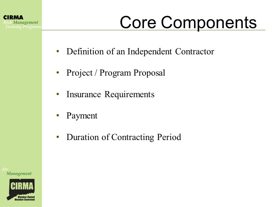 Core Components Definition of an Independent Contractor Project / Program Proposal Insurance Requirements Payment Duration of Contracting Period