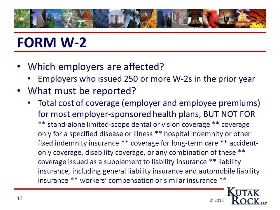 13 © 2013 FORM W-2 Which employers are affected.