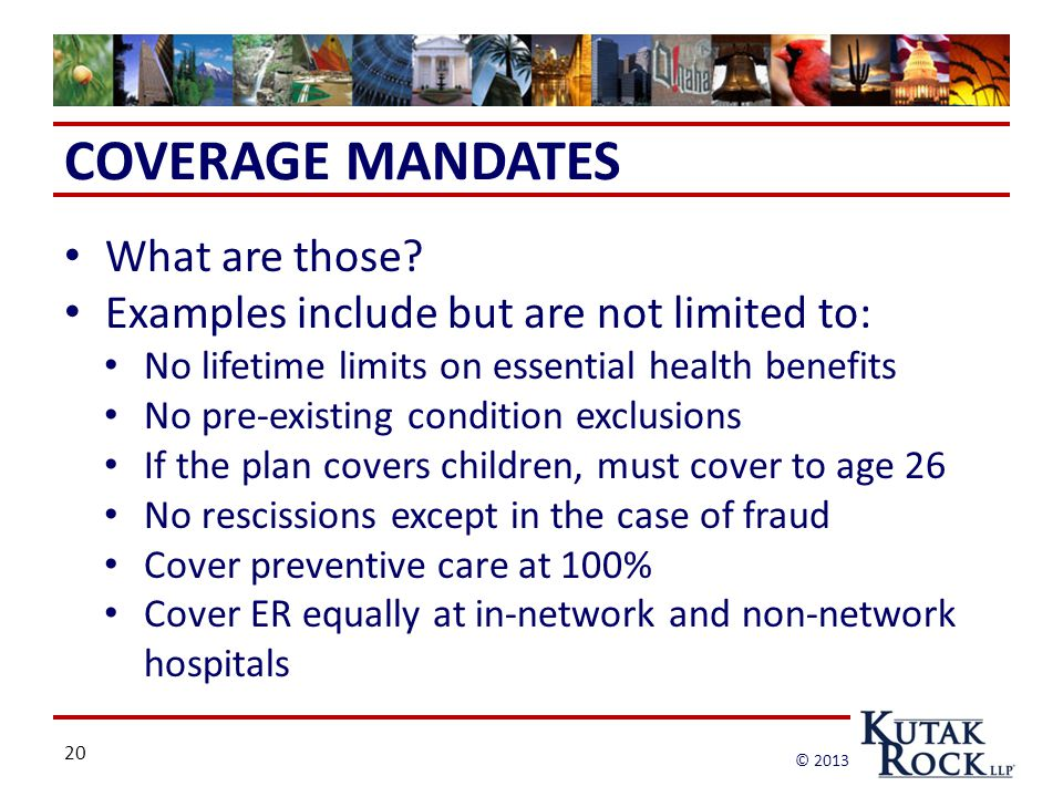 20 © 2013 COVERAGE MANDATES What are those.