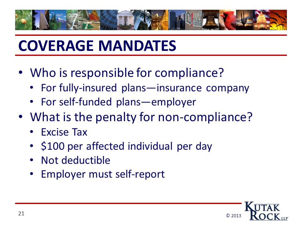 21 © 2013 COVERAGE MANDATES Who is responsible for compliance.