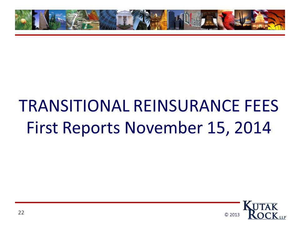 22 © 2013 TRANSITIONAL REINSURANCE FEES First Reports November 15, 2014