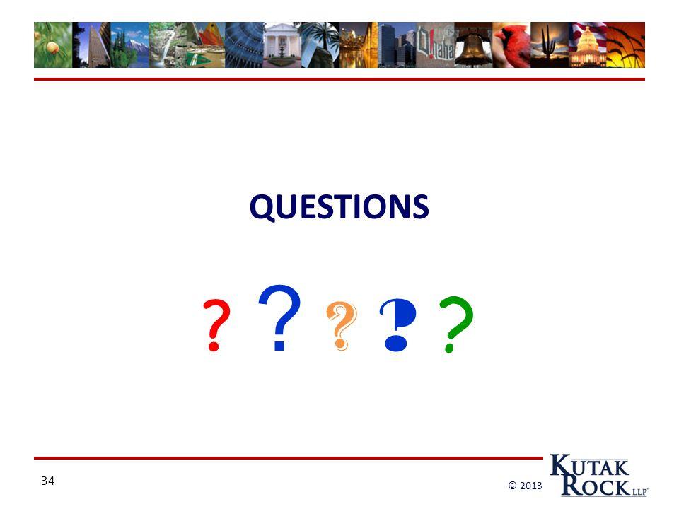 34 © 2013 QUESTIONS