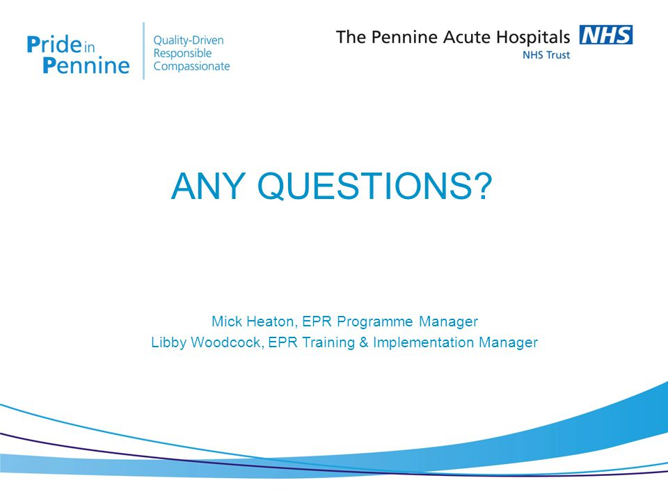 Mick Heaton, EPR Programme Manager Libby Woodcock, EPR Training & Implementation Manager ANY QUESTIONS