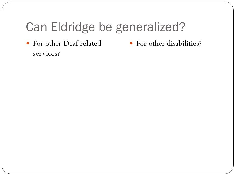 Can Eldridge be generalized For other Deaf related services For other disabilities