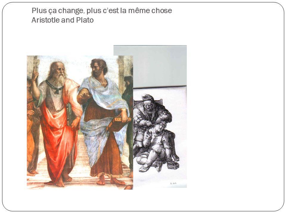 Plus ça change, plus c est la même chose Aristotle and Plato