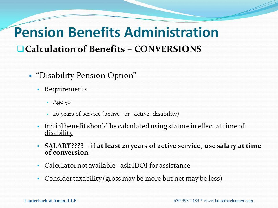 """Pension Benefits Administration  Calculation of Benefits – CONVERSIONS  """"Disability Pension Option""""  Requirements  Age 50  20 years of service (a"""