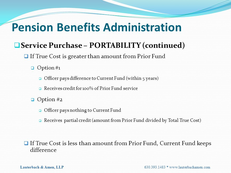 Pension Benefits Administration  Service Purchase – PORTABILITY (continued)  If True Cost is greater than amount from Prior Fund  Option #1  Offic