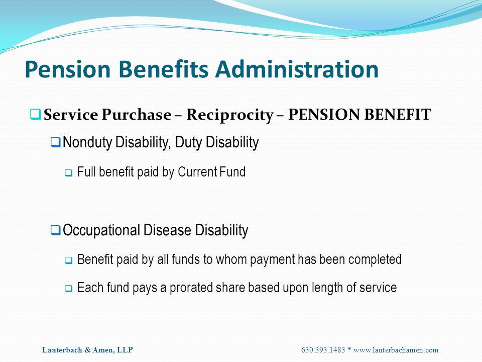 Pension Benefits Administration  Service Purchase – Reciprocity – PENSION BENEFIT  Nonduty Disability, Duty Disability  Full benefit paid by Curren