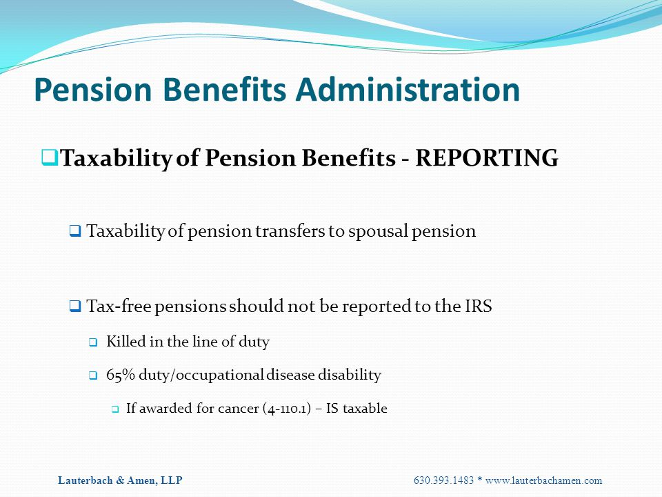 Pension Benefits Administration  Taxability of Pension Benefits - REPORTING  Taxability of pension transfers to spousal pension  Tax-free pensions