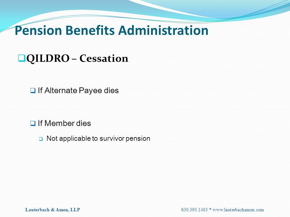 Pension Benefits Administration  QILDRO – Cessation  If Alternate Payee dies  If Member dies  Not applicable to survivor pension Lauterbach & Amen