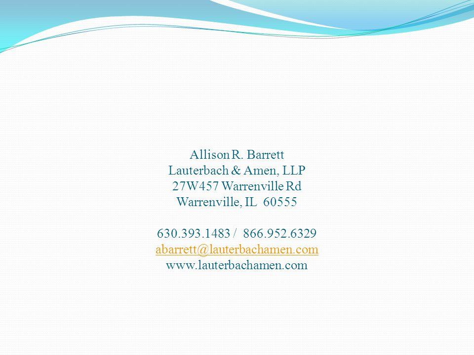 Allison R. Barrett Lauterbach & Amen, LLP 27W457 Warrenville Rd Warrenville, IL 60555 630.393.1483 / 866.952.6329 abarrett@lauterbachamen.com www.laut