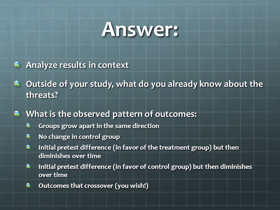 Answer: Analyze results in context Outside of your study, what do you already know about the threats? What is the observed pattern of outcomes: Groups