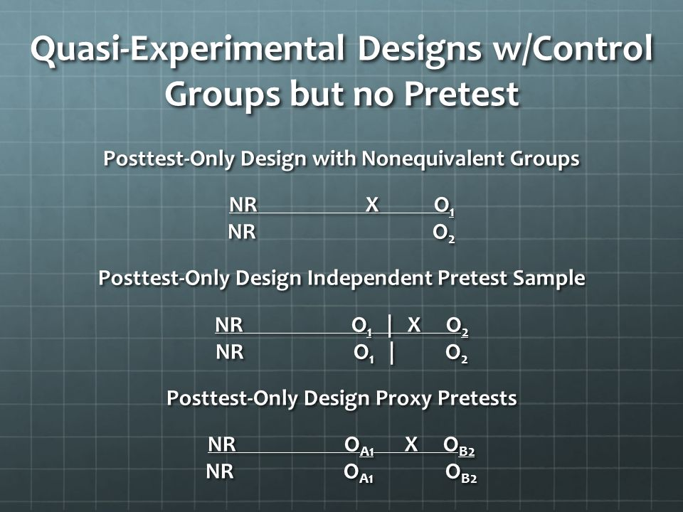 Quasi-Experimental Designs w/Control Groups but no Pretest Posttest-Only Design with Nonequivalent Groups NRXO 1 NRO 2 Posttest-Only Design Independen