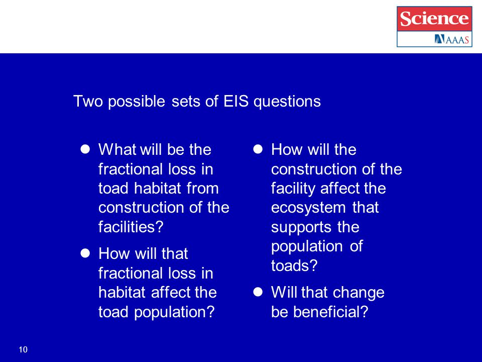 Two possible sets of EIS questions What will be the fractional loss in toad habitat from construction of the facilities.