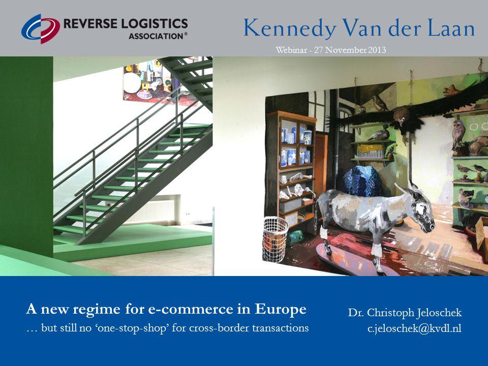 Webinar - 27 November 2013 A new regime for e-commerce in Europe … but still no 'one-stop-shop' for cross-border transactions Dr.