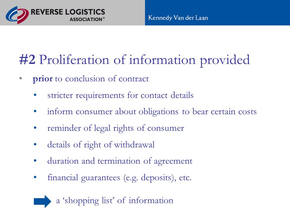 a 'shopping list' of information A new regime for e-commerce in Europe #2 Proliferation of information provided prior to conclusion of contract stricter requirements for contact details inform consumer about obligations to bear certain costs reminder of legal rights of consumer details of right of withdrawal duration and termination of agreement financial guarantees (e.g.