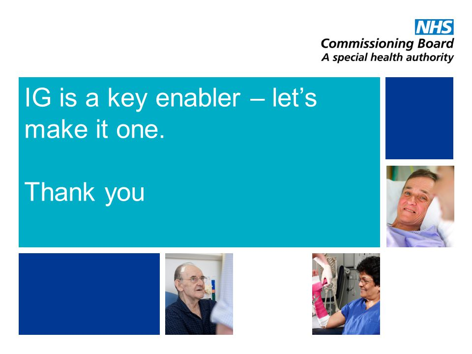 NHS | Presentation to [XXXX Company] | [Type Date]12 IG is a key enabler – let's make it one. Thank you