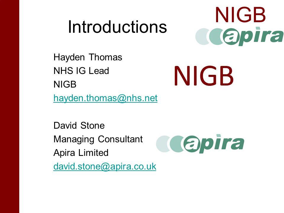 NIGB Introductions Hayden Thomas NHS IG Lead NIGB hayden.thomas@nhs.net David Stone Managing Consultant Apira Limited david.stone@apira.co.uk