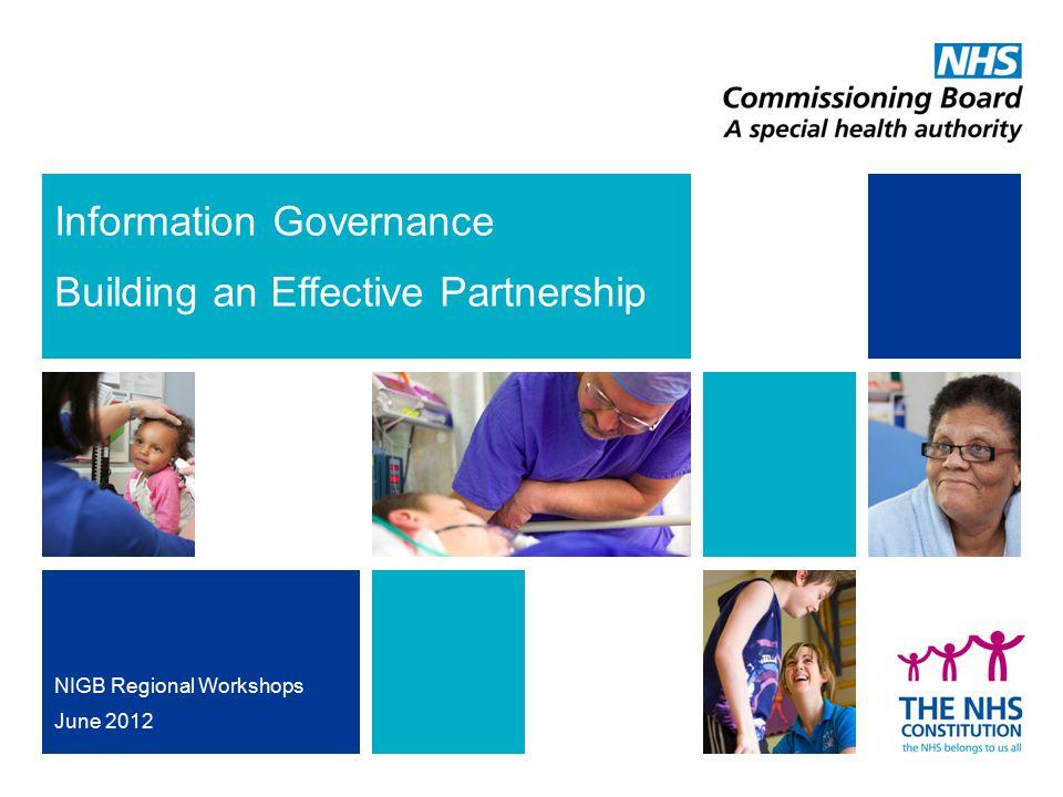 Information Governance Building an Effective Partnership NIGB Regional Workshops June 2012