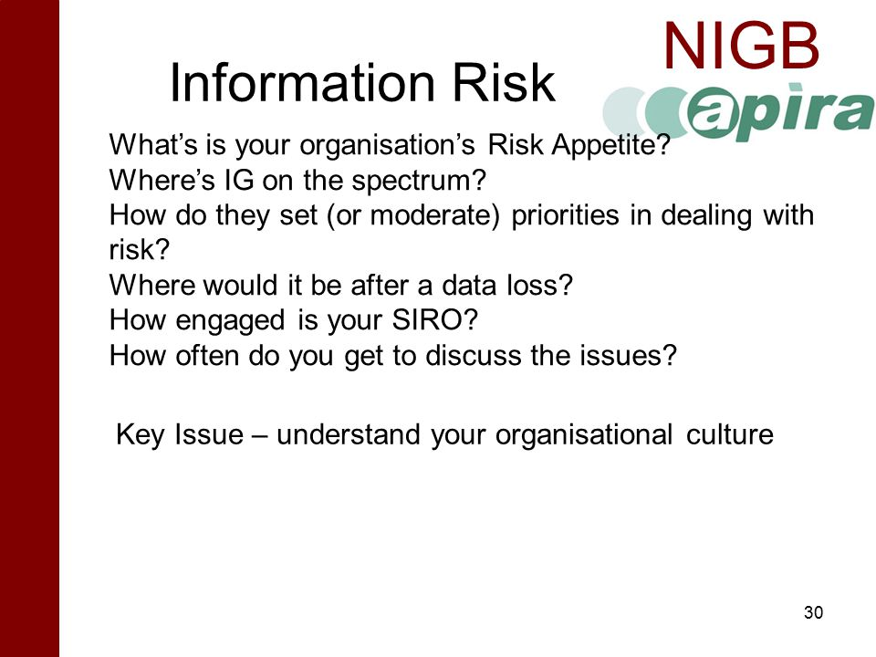 NIGB Information Risk 30 What's is your organisation's Risk Appetite? Where's IG on the spectrum? How do they set (or moderate) priorities in dealing