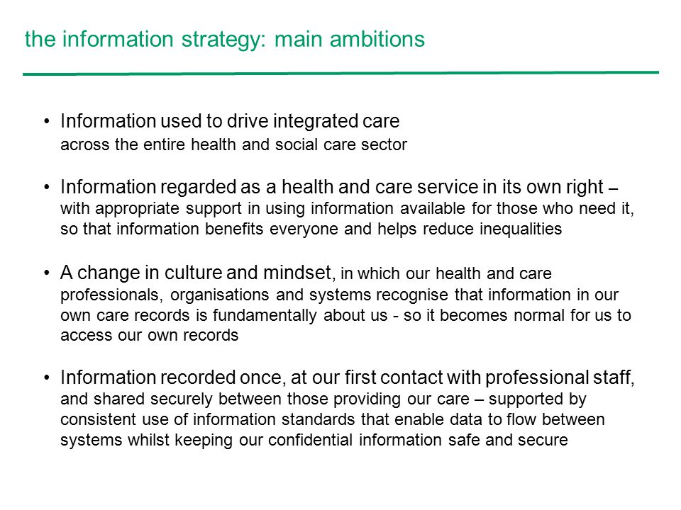 the information strategy: main ambitions Information used to drive integrated care across the entire health and social care sector Information regarde