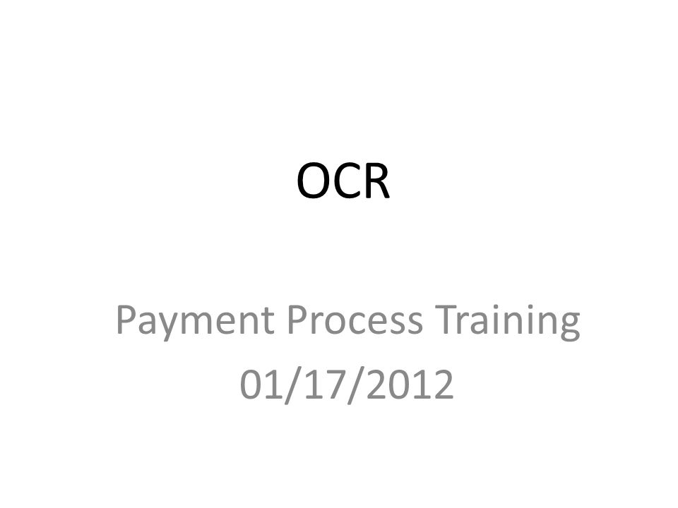 OCR Payment Process Training 01/17/2012