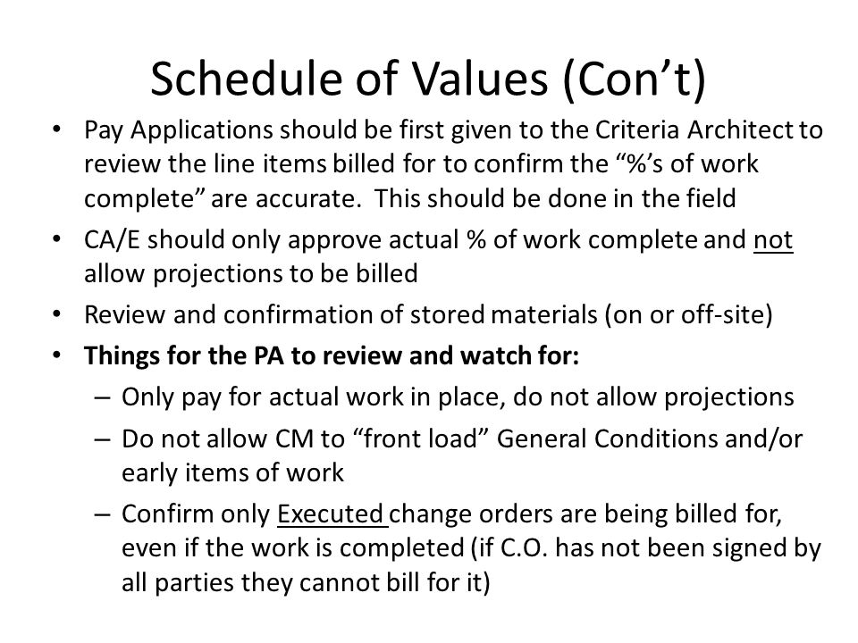 Schedule of Values (Con't) Pay Applications should be first given to the Criteria Architect to review the line items billed for to confirm the %'s of work complete are accurate.