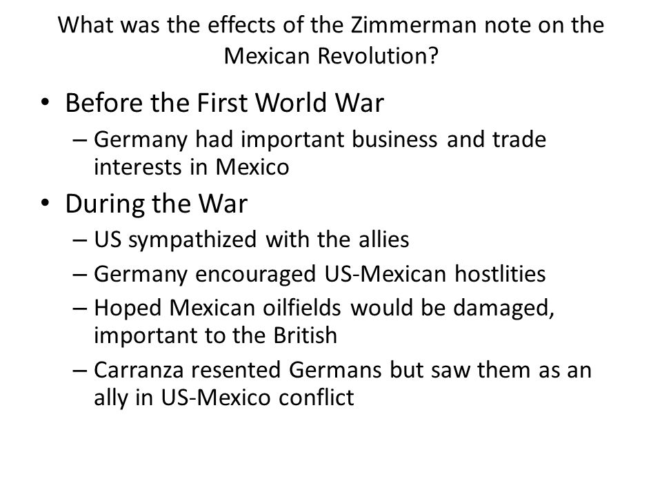 What was the effects of the Zimmerman note on the Mexican Revolution? Before the First World War – Germany had important business and trade interests