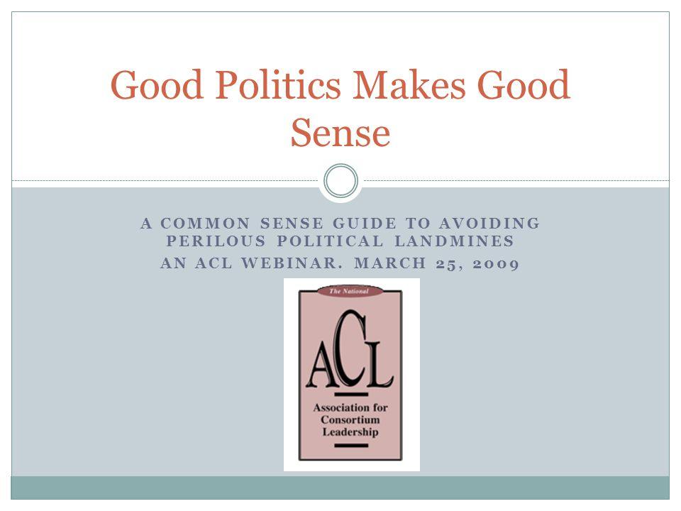 A COMMON SENSE GUIDE TO AVOIDING PERILOUS POLITICAL LANDMINES AN ACL WEBINAR.