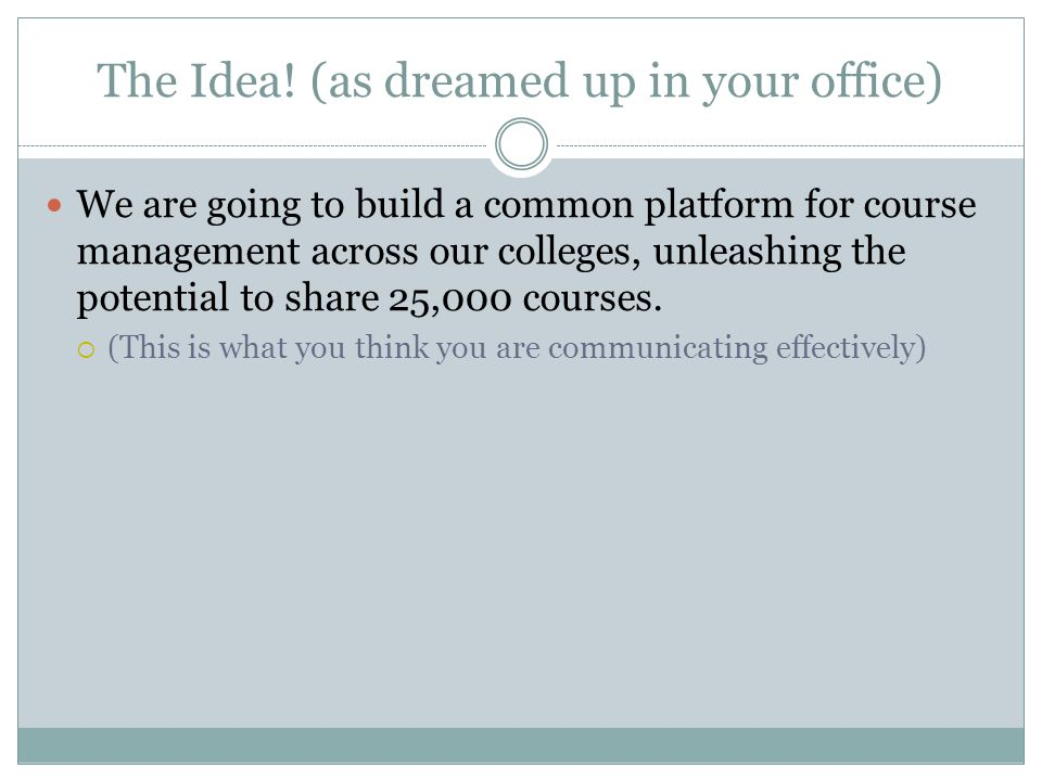 The Idea! (as dreamed up in your office) We are going to build a common platform for course management across our colleges, unleashing the potential t